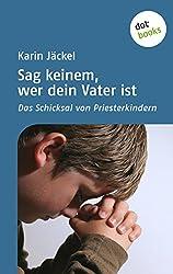 Sag keinem, wer dein Vater ist: Das Schicksal von Priesterkindern