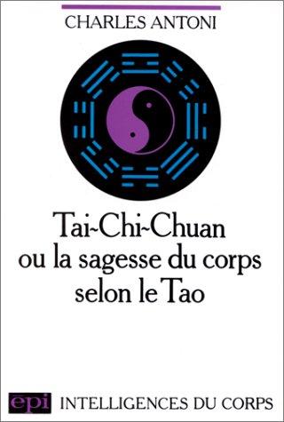 Tai-chi-chuan, ou, La sagesse du corps selon le Tao par Charles Antoni