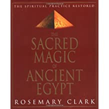 The Sacred Magic of Ancient Egypt: The Spiritual Practice Restored
