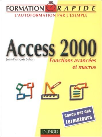 Formation rapide Access 2000 : Fonctions avancées et macros par Jean-François Sehan