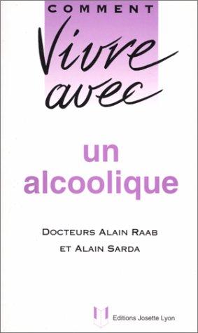 COMMENT VIVRE AVEC UN ALCOOLIQUE. Edition 1998 revue et augmentée