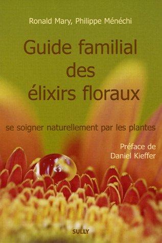 Guide familial des élixirs floraux : Se soigner naturellement par les fleurs