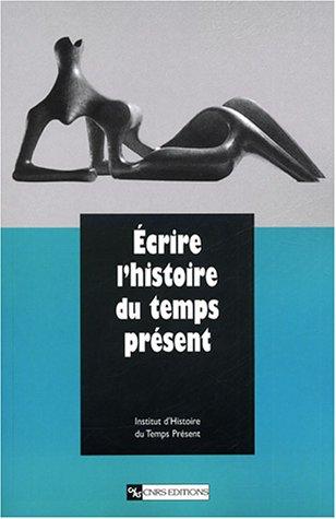 Écrire l'histoire du temps présent : Étude en hommage à François Bédarida