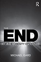 The End of the Obesity Epidemic by Michael Gard (2010-12-23)