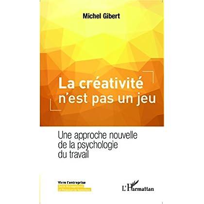La créativité n'est pas un jeu: Une approche nouvelle de la psychologie du travail (Vivre l'entreprise)