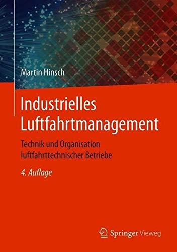 Industrielles Luftfahrtmanagement: Technik und Organisation luftfahrttechnischer Betriebe