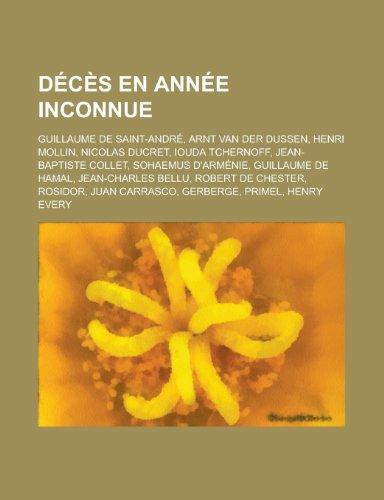 Deces En Annee Inconnue: Guillaume de Saint-Andre, Arnt Van Der Dussen, Henri Mollin, Nicolas Ducret, Iouda Tchernoff, Jean-Baptiste Collet