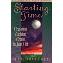 Starting Time: A True Account of the Origins of Creation, Sex, Death, and Golf
