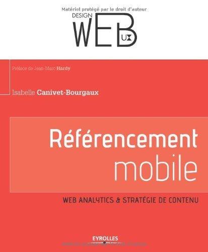 Rfrencement Mobile : Web analytics & stratgie de contenu de Isabelle Canivet-Bourgaux (11 juillet 2013) Broch