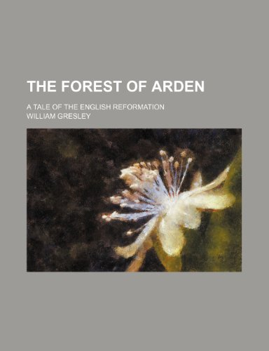 The Forest of Arden; A Tale of the English Reformation