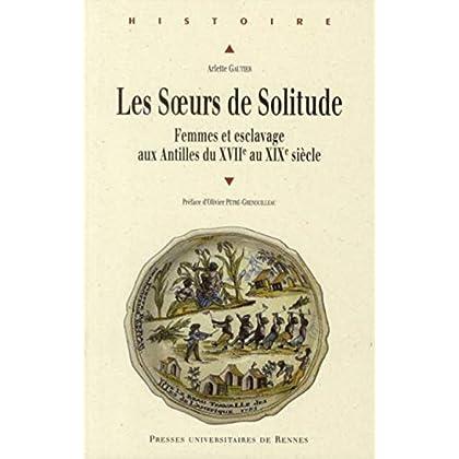 Les Soeurs de Solitude : Femmes et esclavage aux Antilles du XVIIe au XIXe siècle