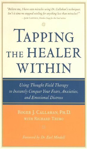 Tapping the Healer Within: Using Thought-Field Therapy to Instantly Conquer Your Fears, Anxieties, and Emotional Distress (English Edition)