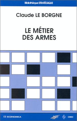 Le métier des armes par Borgne, Claude Le (Broché)