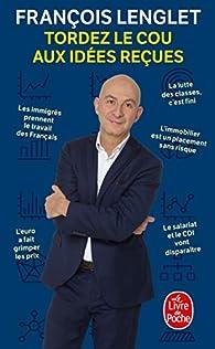 Tordez le cou aux idées reçues par François Lenglet