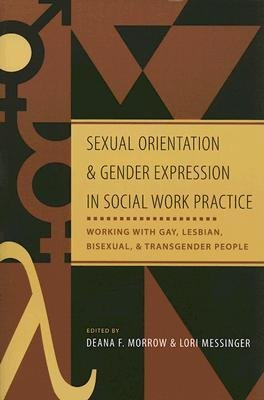 By Deana F Morrow ; Lori Messinger ( Author ) [ Sexual Orientation and Gender Expression in Social Work Practice: Working with Gay, Lesbian, Bisexual, & Transgender People By Feb-2006 Paperback