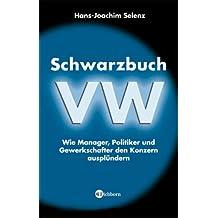 Schwarzbuch VW: Wie Manager, Politiker und Gewerkschafter den Konzern ausplündern