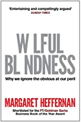 Willful Blindness: Why We Ignore the Obvious at Our Peril by Margaret Heffernan (2012-07-03) Paperback