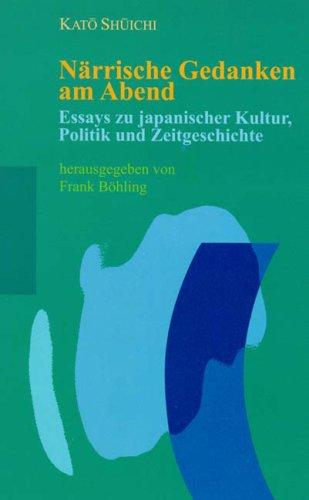 Närrische Gedanken am Abend: Essays zu japanischer Kultur, Politik und Zeitgeschichte