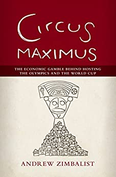 Circus Maximus: The Economic Gamble Behind Hosting the Olympics and the World Cup par [Zimbalist, Andrew]