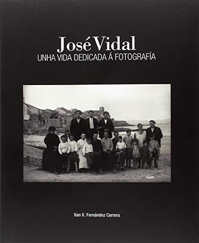 JOSÉ VIDAL: UNHA VIDA DEDICADA Á FOTOGRAFÍA