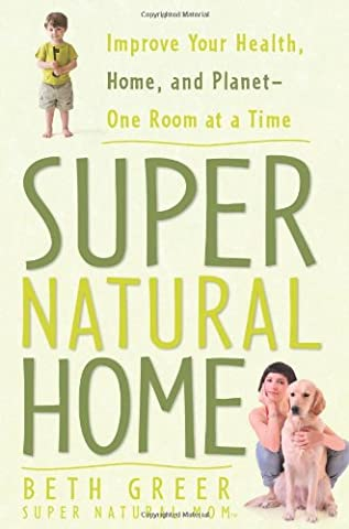 Super Natural Home: Improve Your Health, Home, and Planet--One Room