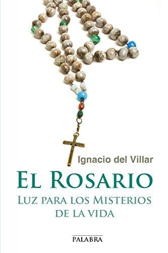 El rosario : luz para los misterios de la vida por Ignacio del Villar Fernández