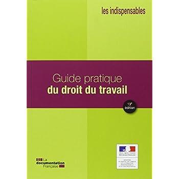 Guide pratique du droit du travail (13e édition)