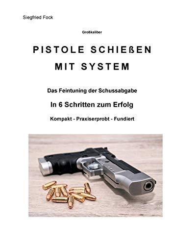 Pistole schießen mit System: In 6 Schritten zum Erfolg -