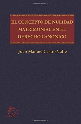El concepto de nulidad matrimonial en el derecho canónico por Juan Manuel Castro Valle