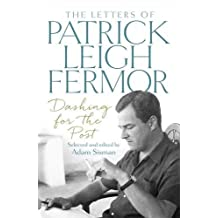 Dashing for the Post: The Letters of Patrick Leigh Fermor by Patrick Leigh Fermor (2016-10-06)