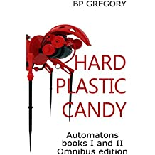 Hard Plastic Candy: Automatons Books One and Two