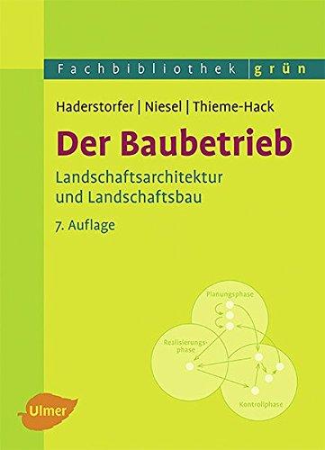 Der Baubetrieb: Landschaftsarchitektur und Landschaftsbau (Fachbibliothek Grün)