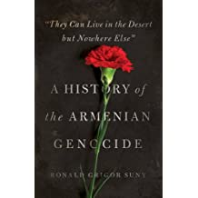 ′They Can Live in the Desert But Nowhere Else′ – A  History of the Armenian Genocide