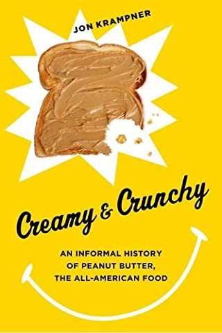 Creamy & Crunchy: An Informal History of Peanut Butter, the