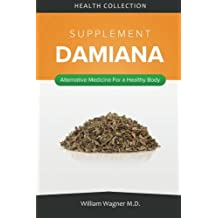 The Damiana Supplement: Alternative Medicine for a Healthy Body