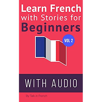 Learn French with Stories for Beginners + Audio Download: 15 French Stories for Beginners with English Glossaries throughout the text.