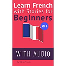 Learn French with Stories for Beginners + Audio Download: 15 French Stories for Beginners with English Glossaries throughout the text. (French Edition)