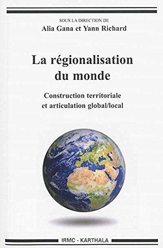 La régionalisation du monde. Construction territoriale et articulation global/local