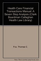 Health Care Financial Transactions Manual: A Seven Step Analysis (Clark Boardman Callaghan Health Law Library)