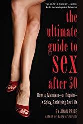 The Ultimate Guide to Sex After Fifty: How to Maintain - or Regain - a Spicy, Satisfying Sex Life