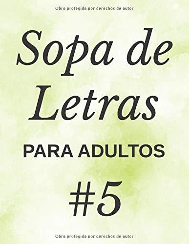 Sopa De Letras Para Adultos #5: 100 Juegos, Letra Grande
