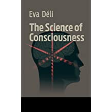 The Science of Consciousness: How a New Understanding of Space and Time Infers the Evolution of the Mind (English Edition)