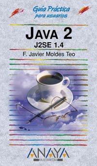Java 2. J2SE 1.4 (edición especial) (Guías Prácticas) por F. Javier Moldes