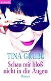 Schau mir bloß nicht in die Augen - Tina Grube