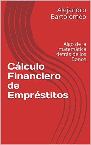 Cálculo Financiero de Empréstitos: Algo de la matemática detrás de los Bonos por Alejandro Bartolomeo