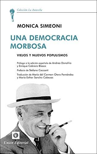 Una democracia morbosa: Viejos y nuevos populismos (La Antorcha) por Monica Simeoni