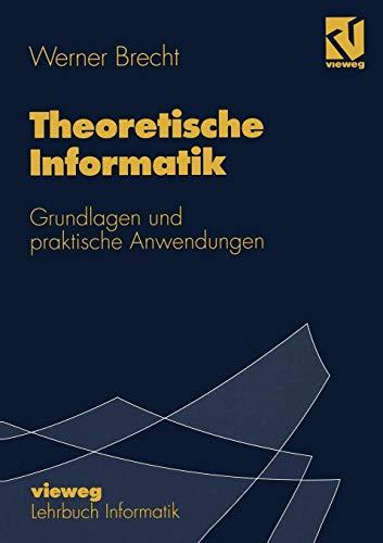 Theoretische Informatik: Grundlagen und praktische Anwendungen