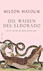 Die Waisen des Eldorado: Der Mythos von der verzauberten Stadt