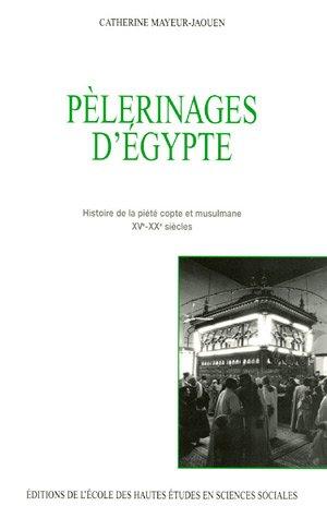 Plerinages d'Egypte : Histoire de la pit copte et musulmane XVe-XXe sicles