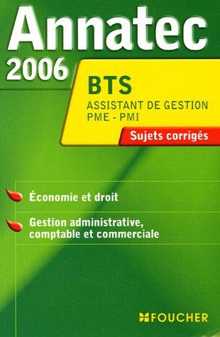 Annatec 2006 BTS Assistant de Gestion PME-PMI : Economie et droit - Gestion administrative comptable et commerciale